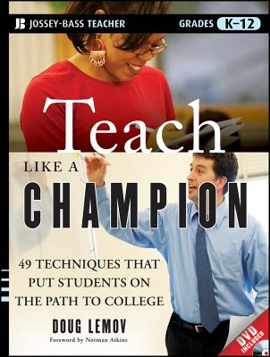 Teach Like a Champion: 49 Techniques That Put Students on the Path to College - Lemov, Doug, and Atkins, Norman (Foreword by)