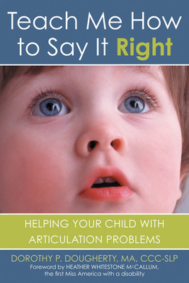 Teach Me How to Say It Right: Helping Your Child with Articulation Problems - Dougherty, Dorothy P, and Whitestone, Heather (Foreword by)