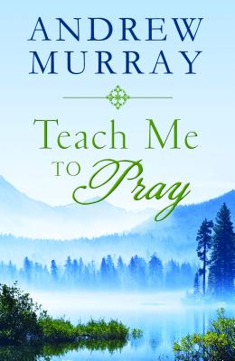 Teach Me to Pray - Murray, Andrew