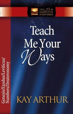 Teach Me Your Ways: Genesis/Exodus/Leviticus/Deuteronomy - Arthur, Kay