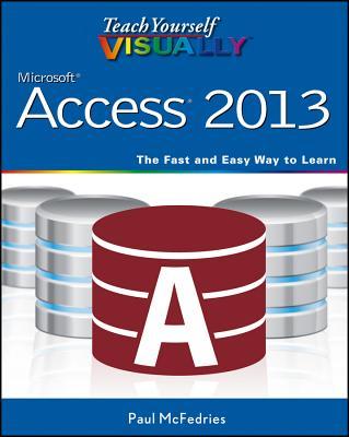 Teach Yourself Visually Access 2013 - McFedries, Paul (Editor), and Wempen, Faithe (Editor)