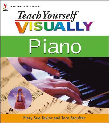Teach Yourself Visually Piano - Taylor, Mary Sue