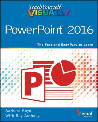 Teach Yourself Visually PowerPoint 2016 - Boyd, Barbara, and Anthony, Ray