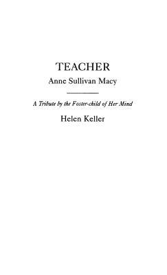 Teacher: Anne Sullivan Macy - Keller, Helen