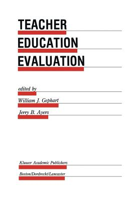 Teacher Education Evaluation - Gephart, William J (Editor), and Ayers, Jerry B (Editor)