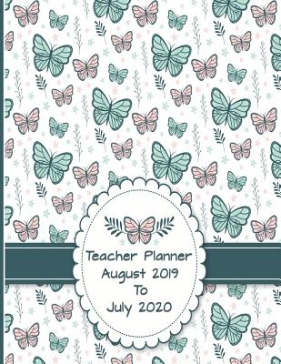 Teacher Planner August 2019 to July 2020: Weekly, Monthly and Yearly Lesson Planner - Journals, Daisy D