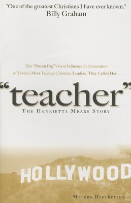 Teacher: The Henrietta Mears Story - Brotherton, Marcus