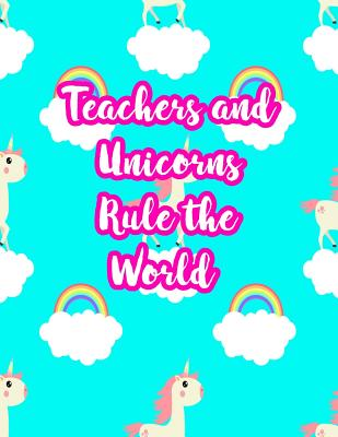 Teachers and Unicorns Rule the World: Cute Lined Journal Notebook Lesson Planner and Grade Book with Funny Quote and Unicorn Cover - Perfect for Teacher Appreciation Gifts, End of the Year and Retirement Present - Better Than Thank You Cards: Code 5241 - Black, Paris