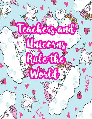 Teachers and Unicorns Rule the World: Cute Lined Journal Notebook Lesson Planner and Grade Book with Funny Quote and Unicorn Cover - Perfect for Teacher Appreciation Gifts, End of the Year and Retirement Present - Better Than Thank You Cards: Code 5306 - Nixon, Raelynn
