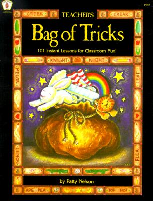Teacher's Bag of Tricks: 101 Instant Lessons for Classroom Fun! - Nelson, Patty, and Nelson, Pat