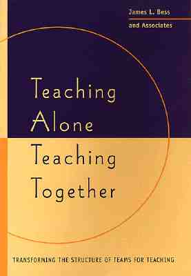 Teaching Alone, Teaching Together: Transforming the Structure of Teams for Teaching - Bess, James L, Professor