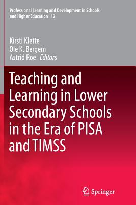 Teaching and Learning in Lower Secondary Schools in the Era of Pisa and Timss - Klette, Kirsti (Editor), and Bergem, Ole K (Editor), and Roe, Astrid (Editor)