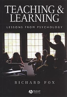 Teaching and Learning: Lessons from Psychology - Fox, Richard