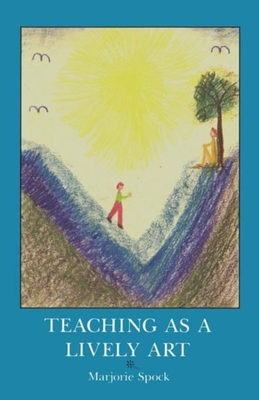 Teaching as a Lively Art - Spock, Marjorie