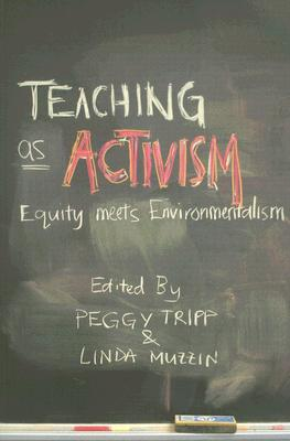 Teaching as Activism: Equity Meets Environmentalism - Tripp, Peggy (Editor)
