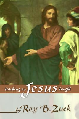 Teaching as Jesus Taught - Zuck, Roy B, Dr.