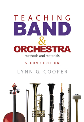Teaching Band and Orchestra: Methods and Materials - Cooper, Lynn G