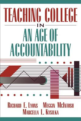Teaching College in an Age of Accountability - Lyons, Richard E, and McIntosh, Meggin, and Kysilka, Marcella L