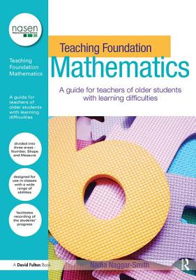 Teaching Foundation Mathematics: A Guide for Teachers of Older Students with Learning Difficulties - Naggar-Smith, Nadia