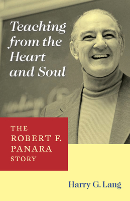 Teaching from the Heart and Soul: The Robert F. Panara Story - Lang, Harry G