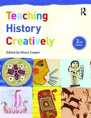 Teaching History Creatively - Cooper, Hilary (Editor)