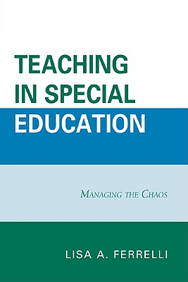 Teaching in Special Education: Managing the Chaos - Ferrelli, Lisa A