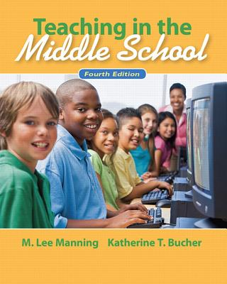 Teaching In the Middle School - Manning, Lee M., and Bucher, Katherine T.