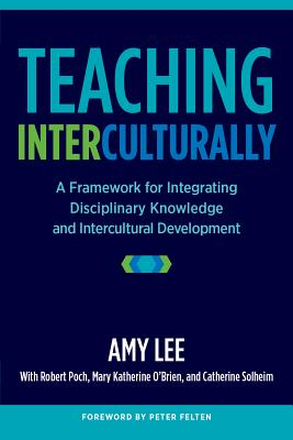Teaching Interculturally: A Framework for Integrating Disciplinary Knowledge and Intercultural Development - Lee, Amy, and Poch, Robert K, and O'Brien, Mary Katherine