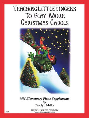 Teaching Little Fingers to Play More Christmas Carols: Mid-Elementary Level - Miller, Carolyn