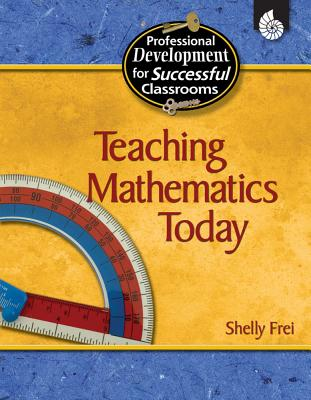 Teaching Mathematics Today - Frei, Shelly