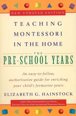 Teaching Montessori in the Home: Pre-School Years: The Pre-School Years - Hainstock, Elizabeth G, and Havis, Lee
