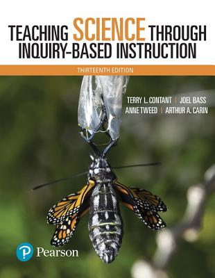 Teaching Science Through Inquiry-Based Instruction - Contant, Terry, and Bass, Joel, and Tweed, Anne