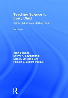 Teaching Science to Every Child: Using Culture as a Starting Point - Settlage, John, and Southerland, Sherry A., and Smetana, Lara K.