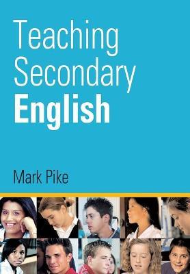 Teaching Secondary English - Pike, Mark, Dr.