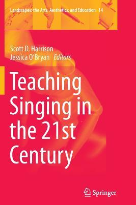 Teaching Singing in the 21st Century - Harrison, Scott D (Editor), and O'Bryan, Jessica (Editor)