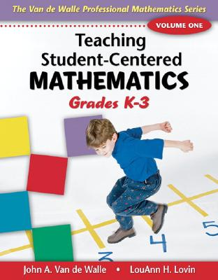 Teaching Student-Centered Mathematics: Grades K-3 - Van de Walle, John A