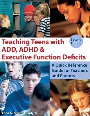 Teaching Teens with ADD, ADHD & Executive Function Deficits: A Quick Reference Guide for Teachers & Parents - Zeigler Dendy, Chris A.