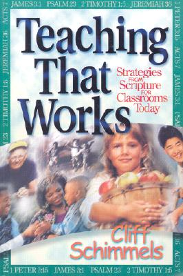 Teaching That Works - Hayes, Theresa (Editor), and Schimmels, Cliff, Dr.