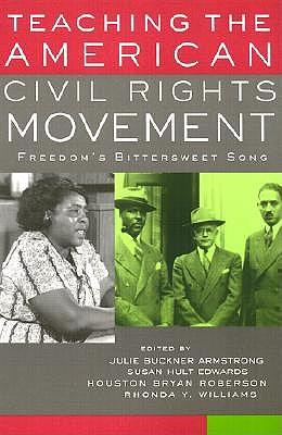 Teaching the American Civil Rights Movement: Freedom's Bittersweet Song - Armstrong, Julie Buckner (Editor), and Edwards, Susan Hult (Editor), and Roberson, Houston Bryan (Editor)