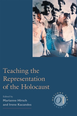 Teaching the Represent -OS N/D - Hirsch, Marianne (Editor), and Kacandes, Irene (Editor)