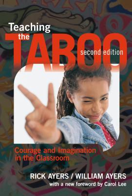 Teaching the Taboo: Courage and Imagination in the Classroom - Ayers, Rick, and Ayers, William