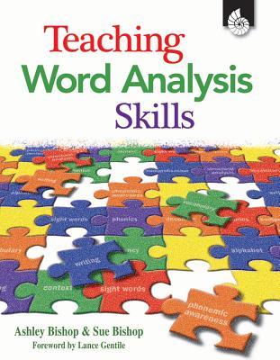 Teaching Word Analysis Skills - Bishop, Ashley, and Bishop, Sue, and Gentile, Lance M (Foreword by)