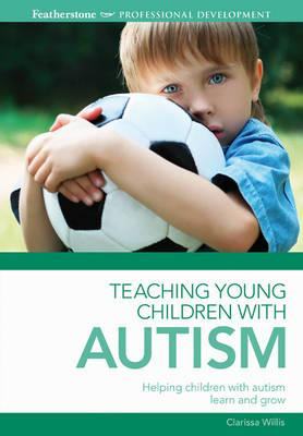 Teaching Young Children with Autism - Willis, Clarissa