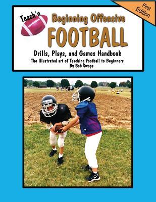 Teach'n Beginning Offensive Football Drills, Plays, and Games Free Flow Handbook - Swope, Bob