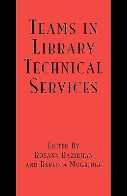 Teams in Library Technical Services - Bazirjian, Rosann (Editor)