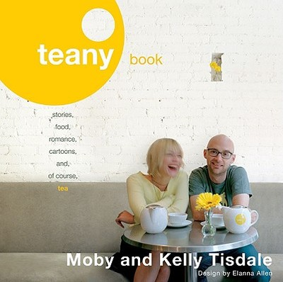 Teany Book: Stories, Food, Romance, Cartoons, And, of Course, Tea - Tisdale, Kelly, and Moby, Moby