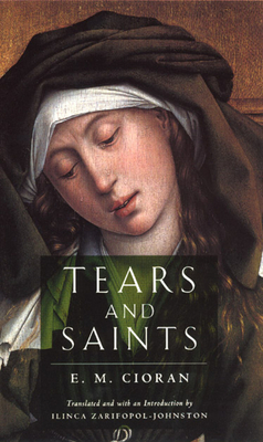 Tears and Saints - Cioran, E M, and Zarifopol-Johnston, Ilinca (Translated by)