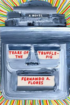 Tears of the Trufflepig - Flores, Fernando A