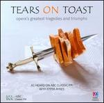 Tears on Toast: Opera's Greatest Tragedies & Triumphs