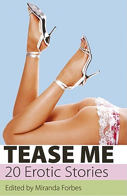 Tease Me: 20 Erotic Stories - Forbes, Miranda, and Taylor, Jade, and Cooper, Cathryn